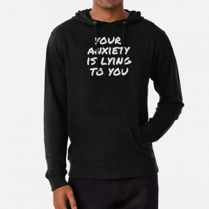 Product Specifications: • External Material: Fleece • Collar: Attached Hoodie • Style: Pull-Over Style • Cuffs: Rib knitted • Pockets: Two-Sided Pouch Pockets • Color: Black • Text: Your Anxiety Is Lying to You logo