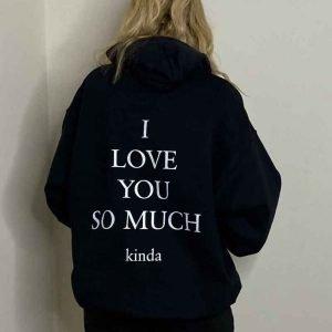 I-Love-You-So-Much-Kinda-Hoodie